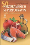Brigitte Hamannová: 50 nejzdravějších superpotravin - ke zdraví se projídáme