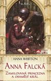 Hana Whitton: Anna Falcká - Zamilovaná princezna a osamělý král