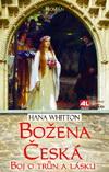 Hana Whitton: Božena Česká - boj o trůn a lásku