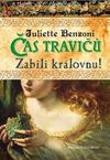 Juliette Benzoni: Čas travičů - Zabili královnu