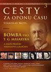 Stanislav Motl: Cesty za oponu času 3 – Bomba pro T. G. Masaryka