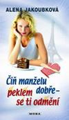 Alena Jakoubková: Čiň manželu dobře - peklem se ti odmění