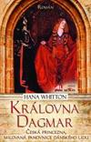 Hana Whitton: Královna Dagmar - česká princezna