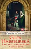 Oldřiška Ciprová: Guta Habsburská-slabý král, mladá královna