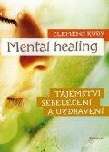 Clemens Kuby: Mental Healing - Tajemství sebeléčení a uzdravení