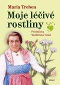 Maria Treben: Moje léčivé rostliny
