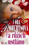 Nora Robertsová: Na růžích ustláno