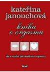 Kateřina Janouchová: Kniha o orgasmu