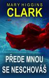 Mary Higgins Clark: Přede mnou se neschováš