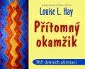 Louise L. Hay: Přítomný okamžik - 365 denních afirmací
