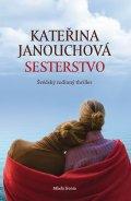 Kateřina Janouchová: Sesterstvo - Švédský rodinný thriler