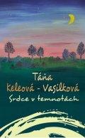 Táňa Keleová-Vasilková: Srdce v temnotách