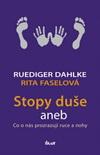 Ruediger Dahlke: Stopy duše aneb Co o nás prozrazují ruce a nohy
