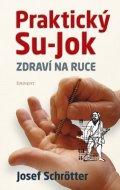 Josef Schrötter: Praktický Su-Jok - Zdraví na ruce