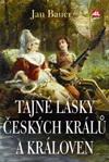 Jan Bauer: Tajné lásky českých králů a královen
