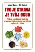 Josef Jonáš - Jiří Kuchař: Tvoje strava je tvůj osud