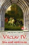 Jaroslava Černá: Václav IV. - sám sobě nepřítelem
