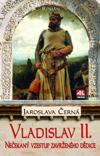 Jaroslava Černá: Vladislav II. - Nečekaný vzestup zavrženého dědice