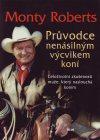 Monty Roberts: Průvodce nenásilným výcvikem koní