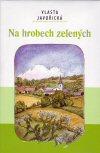 Vlasta Javořická: Na hrobech zelených