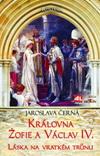 Jaroslava Černá: Královna Žofie a Václav IV. -Láska na vratkém trůnu