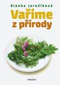 Blanka Jarošíková: Vaříme z přírody