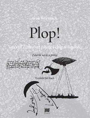 Ivan Wernisch: Plop! Vyvrtil Žlahvout pšunt i chlpal li