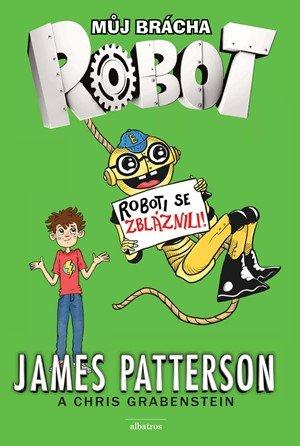 James Patterson: Můj brácha robot - Roboti se zbláznili!