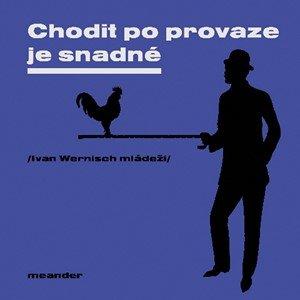 Ivan Wernisch: Chodit po provaze je snadné