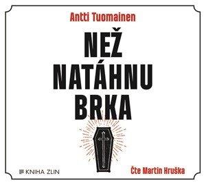 Antti Tuomainen: Než natáhnu brka (audiokniha)