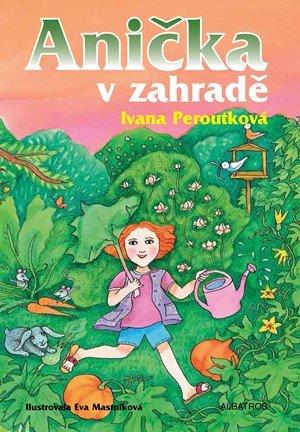 Ivana Peroutková: Anička v zahradě