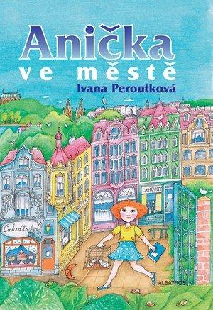 Ivana Peroutková: Anička ve městě