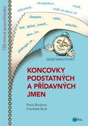 František Brož, Pavla Brožová: DESETIMINUTOVKY. Koncovky podstatných a přídavných jmen