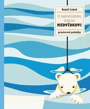 Pavla Hanáčková: O neposlušném ledním medvídkovi