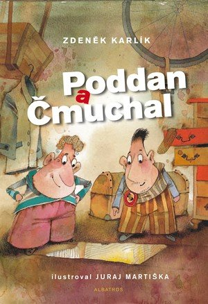 Zdeněk Karlík: Poddan a Čmuchal