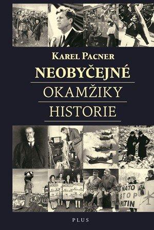 Karel Pacner: Neobyčejné okamžiky historie