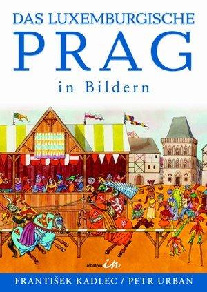 František Kadlec: Das luxemburgische Prag in Bildern