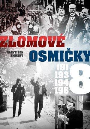 František Emmert: Zlomové osmičky - 1918, 1938, 1948, 1968
