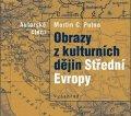 Martin C.  Putna: Obrazy z kulturních dějin Střední Evropy (audiokniha)