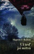 Sharon J. Bolton: Už teď jsi mrtvá