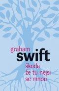 Graham Swift: Škoda že tu nejsi se mnou