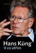 Hans Küng: V co věřím
