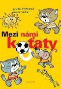 Ljuba Štíplová: Mezi námi koťaty