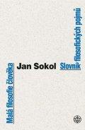 Jan Sokol: Malá filosofie člověka a Slovník filosofických pojmů