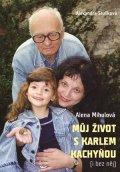 Alexandra Stušková, Alena Mihulová: Můj život sKarlem Kachyňou ( ibez něj)