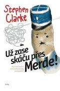 Stephen Clarke: Už zase skáču přes Merde (brož.)