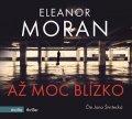 Eleanor Moran: Až moc blízko (audiokniha)