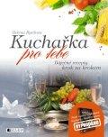Helena Rytířová,  Chevaliere, s.r.o.: Kuchařka pro tebe – báječné recepty krok za krokem