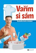 Vašák Jaroslav: Vařím si sám – kuchařka krok za krokem
