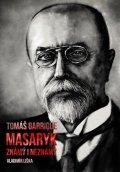 Vladimír Liška: Tomáš Garrigue Masaryk: známý i neznámý